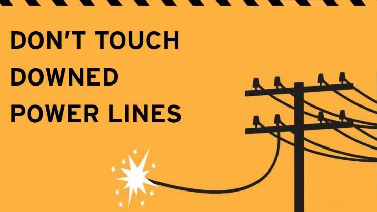 Stay safe, do not touched downed power lines